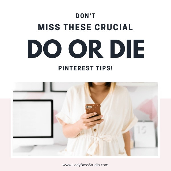 Don't miss these do or die Pinterest Tips