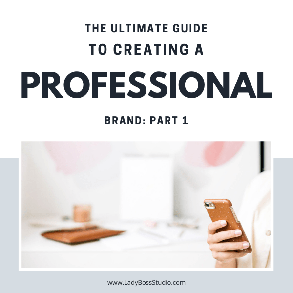 The Ultimate Guide to Creating a Professional Brand Part 1